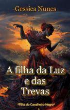 A filha da Luz e das trevas.- Filha Do Cavalheiro Negro. by gessica121