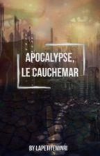 APOCALYPSE, le cauchemar [en réécriture]  by LapetiteMinri