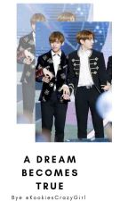 A Dream becomes true (Taehyung/Jungkook FF) by KookiesCrazyGirl