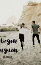 Begin Again by AlexxxC24