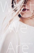 What We Are by --SophieSuper--