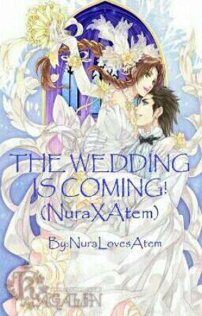 THE WEDDING IS COMING! (NuraXAtem) by NuraLovesAtem