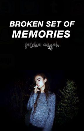 Broken Set of Memories by fatehaaisyah_