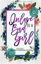 Inlove To A Bad Girl by SamanthaPadilla1334