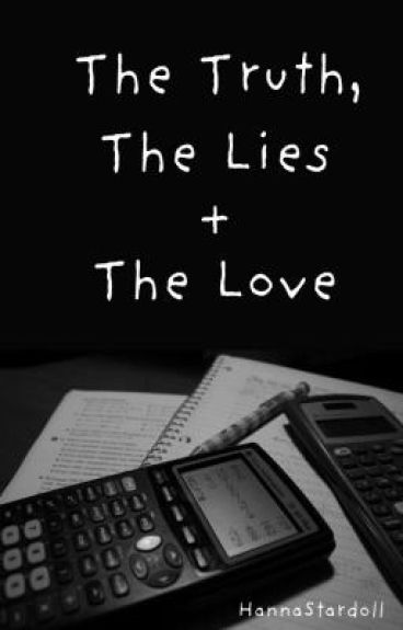 The Truth, The Lies, and the Love.