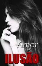 Amor Por Ilusão (CONCLUÍDO) #7 by dreamworkgirl