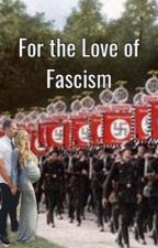 For the Love of Fascism by pickpickpick