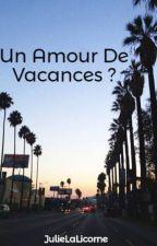 Un Amour De Vacances ? by JulieLaLicorne