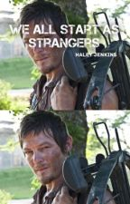 We All Start As Strangers ~ A Daryl Dixon Fanfiction by justanotherwriter___