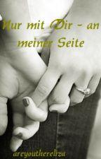 Nur mit dir - an meiner Seite by AreyouthereLiza