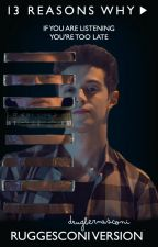 13 Reasons Why І Ruggesconi Version by Aguslina_Story163