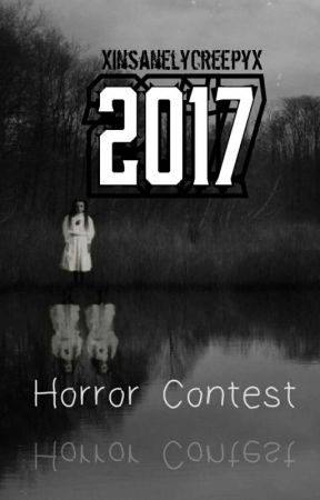 2017 Horror Contest (OPEN and JUDGING) by XInsanelyCreepyX