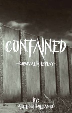 Contained- Survival RolePlay.  by AshleighWilliams6