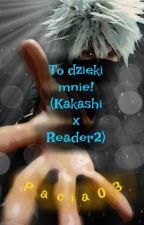 To dzięki mnie!(KakashixReader 2) by pacia03