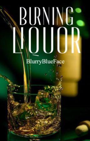 Burning Liquor by BlurryBlueFace