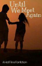 Until We Meet Again - A Hat Films Fanfic by AreaOfDestruction