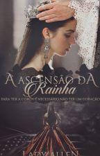 A Ascensão da Rainha by LadyAllen97