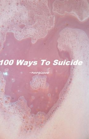 100 Ways To Suicide. by narqissus
