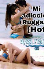 Mi adiccion (ruggarol) {hot} by karolismydream