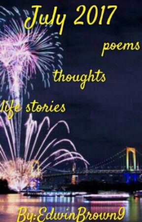 July 2017    poems       thoughts      life stories by EdwinBrown9
