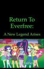 Return To Everfree: A New Legend Arises  by Fantasy_fairies