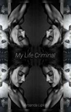 My Life Criminal by AmandaLipkit