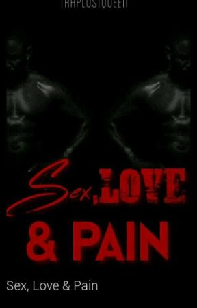 Sex,Love&Pain by TheWriterBrandy