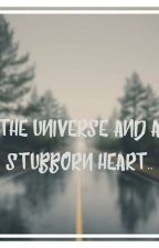 The Universe And A Stubborn Heart.. by lawyersmind