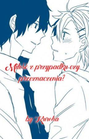 Miłość z przypadku czy przeznaczenia? by Shiroyuukii