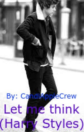Let me Think(Harry Styles Sequel) by CandiAppleCrew