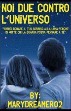 NOI DUE CONTRO L'UNIVERSO by MaryDreamer02