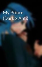 My Prince (Dark x Anti) by Bannanabread38