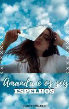 Amanda e os Seis espelhos  by SophiaFerrarezi