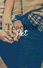 Teachers Pet (Rewritten)  by MadHatters-World12