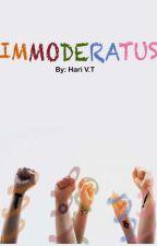 IMMODERATUS. by HariVT