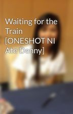 Waiting for the Train [ONESHOT NI Ate Denny] by oneshotsnidenny