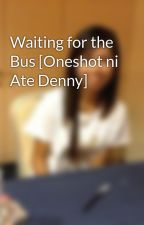 Waiting for the Bus [Oneshot ni Ate Denny] by oneshotsnidenny