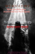 (WTMBAGMP): When The Mafia Boss Accidentally Got Me Pregnant (ONGOING)  by LeaTagulao6