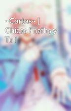 ~Cartas~ [ Chicas Fnafhs y Tu ] by -JU57_M0N1K4-