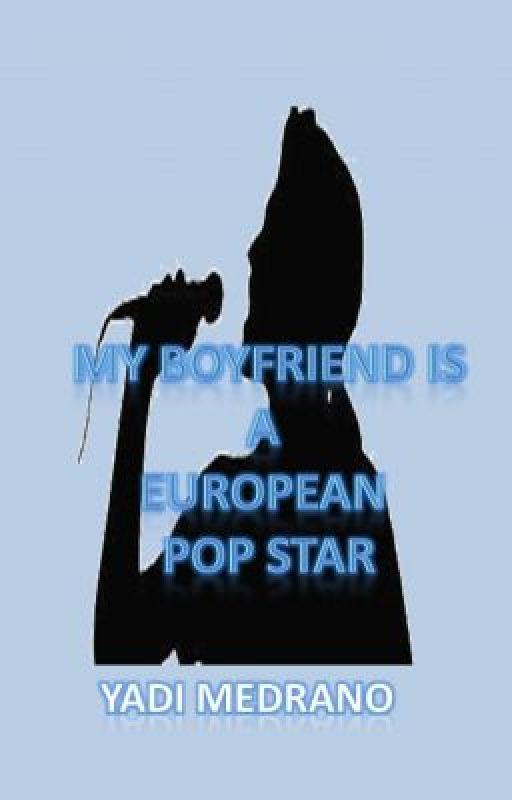 My Boyfriend is a European Pop Star by ZsaYad