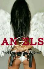 ANGELS  ( Completed ) by ImADearestChildOfGod