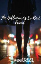 The Billionaire's EX-Best Friend [NOW ON FICFUN] by vee0821