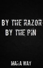 By the Razor, By the Pin by MaraWay