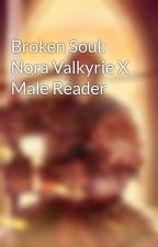 Broken Soul: Nora Valkyrie X Male Reader by UndesiredLeftovers