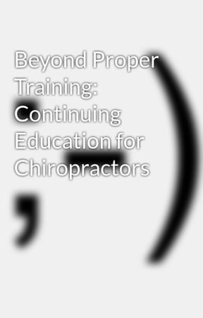 Beyond Proper Training: Continuing Education for Chiropractors by kinglayer16