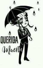 Querida Muerte.  by Malvada-chan_