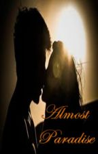 Almost Paradise (Former Trapped story) Revised version COMPLETE by rhodselda-vergo
