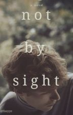 Not By Sight by faayye