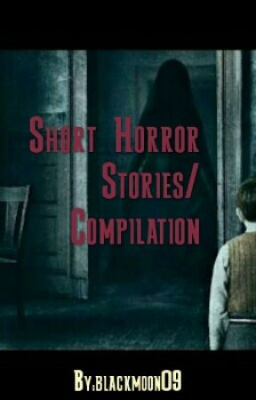 Short Horror Stories/ Compilation by blackmoon09
