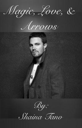 Magic, Love, & Arrows ~ A Arrow Fan Fiction  by shainaa_t